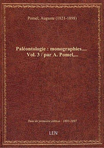Paléontologie : monographies.... Vol. 3 / par A. Pomel,... par Auguste (1821 Pomel