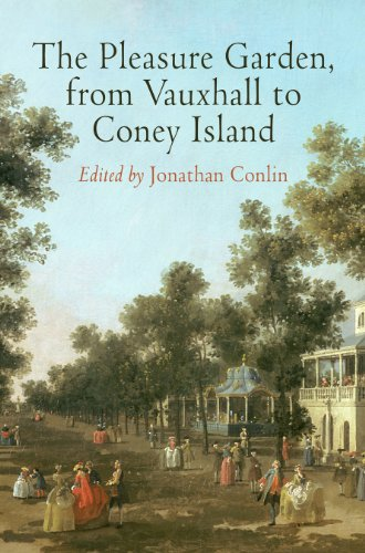 The Pleasure Garden, from Vauxhall to Coney Island (Penn Studies in Landscape Architecture)