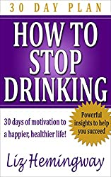 HOW TO STOP DRINKING    30 DAY PLAN: 30 days of motivation to a happier, healthier life! (English Edition)