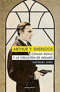 Arthur y Sherlok: Conan Doyle y la creación de Holmes par Michael Sims