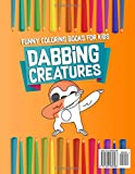 Funny Coloring Books for Kids: Dabbing Creatures: The Dabbing Animals Coloring Activity Book for Kids, Teens and Adults Who Love Viral Memes, Hip Hop ... Volume 1 (Cute Funny Animal Coloring Book)
