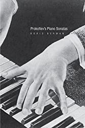 Prokofiev's Piano Sonatas - A Guide for the Listener and the Performer