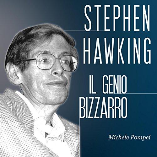 Stephen Hawking: Il genio bizzarro  Audiolibri