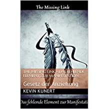 The Missing Link - Das fehlende Element zur Manifestation: Gesetz der Anziehung