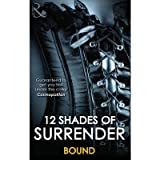 [12 Shades of Surrender Bound: Seven Day Loan, Taste of Pleasure, Taking Her Boss, A Paris Affair, For Your Pleasure, Chance of a Lifetime] [by: Tiffany Reisz]