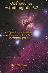 OpenSource Astrofotografie 3.2: Mit OpenSource Software vom Anfänger zum Experten für Astrofotografie
