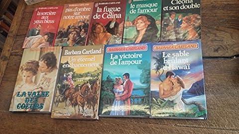 Lot de 9 livres de Barbara Cartland : La fugue de Célina - la victoire de l'amour - La sorcière aux yeux bleus - Cléona et son double - Le masque de l'amour - pas d'ombre sur notre amour - La valse des coeurs - Un éternel enchantement - Le sable brûlant d'Hawaï -
