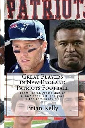 Great Players in New England Patriots Football: From Boston greats such as Gino Cappelletti to the Tom Brady era. (English Edition) por Brian Kelly