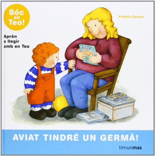Aviat Tindré Un Germà (Hola, sóc en Teo!) por Violeta Denou