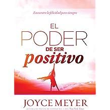 El poder de ser positivo: Encuentre la felicidad para siempre. (Spanish Edition)