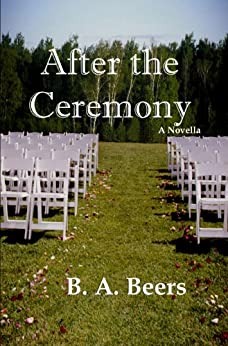 After the Ceremony: A Novella by [Beers, B. A.]