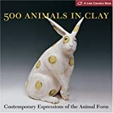 500 Animals in Clay: Contemporary Expressions of the Animal Form.