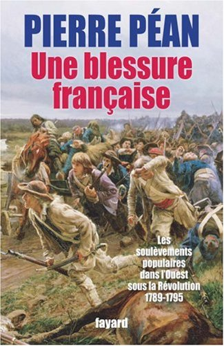 Une blessure française : Les soulèvements populaires dans l'Ouest sous la Révolution 1789-1795