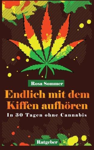 Endlich mit dem Kiffen aufhören - In 30 Tagen ohne Cannabis