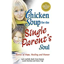 Chicken Soup for the Single Parent's Soul: Stories of Hope, Healing and Humor (English Edition)