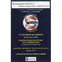 Journée de spécialités SOFCOT 2013 : Le névrome de Morton ; Séquelles des fractures de l'arrière-pied ; Registre prothèse totale de cheville ; Communications particulières