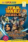 SUPERLESER! Star Wars™ Rebels™ Wer sind die Rebellen?: 1. Lesestufe Sach-Geschichten für Leseanfänger