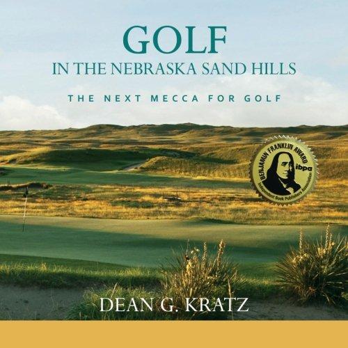 Golf in the Nebraska Sand Hills: The Next Mecca for Golf por Dean G Kratz