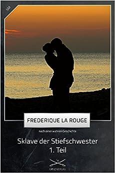 Sklave der Stiefschwester 1. Teil: Eine Story von Frederique La Rouge