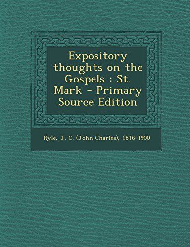 Expository Thoughts on the Gospels: St. Mark - Primary Source Edition