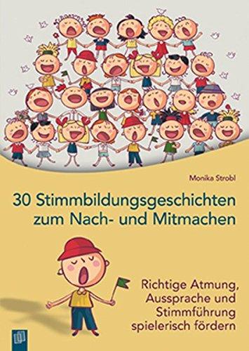 30 Stimmbildungsgeschichten zum Nach- und Mitmachen: Richtige Atmung, Aussprache und Stimmführung spielerisch fördern