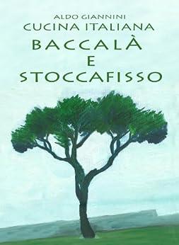 La  CUCINA ITALIANA: BACCALÀ E STOCCAFISSO di [giannini, aldo]