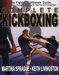 Complete Kickboxing: The Fighter's Ultimate Guide to Techniques, Concepts and Strategy for Sparring and Competition