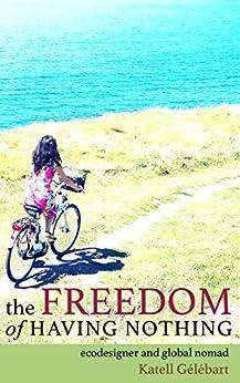 The freedom of having nothing : ecodesigner and modern nomad by [Gelebart, Katell]