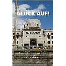 Glück Auf!: 102 Limericks (German Edition)