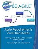 Agile Requirements and User Stories: A Training Guide for Product Owners and Business Analysts (Part of the Agile Education Series)
