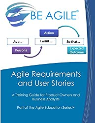 Agile Requirements and User Stories: A Training Guide for Product Owners and Business Analysts: Volume 13 (Part of the Agile Education Series)