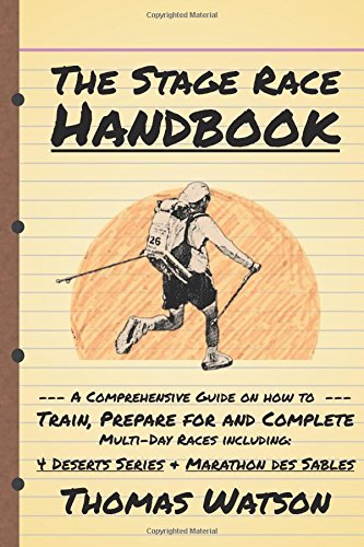 The Stage Race Handbook: How To Train, Prepare for and Complete Multi-Day Stage Race like the 4 Deserts Series and Marathon Des Sables