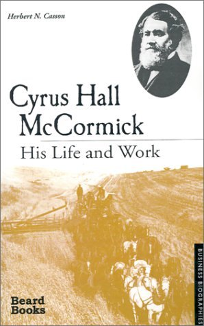 Cyrus Hall McCormick: His Life and Work (Business Biographies) by Herbert N. Casson (2001-10-01)