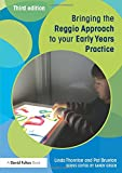 Bringing the Reggio Approach to your Early Years Practice (Bringing ... to your Early Years Practice)