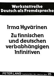 Zu Finnischen Und Deutschen Verbabhaengigen Infinitiven: Eine Valenztheoretische Kontrastive Analyse. Teil I: Theoretische Fundierung Und Abgrenzung ... (Werkstattreihe Deutsch ALS Fremdsprache)