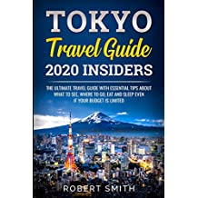 Tokyo Travel Guide 2020 Insiders: The Ultimate Travel Guide With Essential Tips About What To See, Where To Go, Eat And Sleep Even If Your Budget Is Limited ... travel guide Book Book 1) (English Edition)