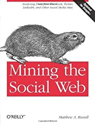 Mining the Social Web: Analyzing Data from Facebook, Twitter, LinkedIn, and Other Social Media Sites by Matthew A. Russell (2011-02-11)