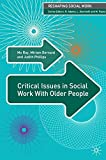 Critical Issues in Social Work with Older People: 0 (Reshaping Social Work)