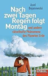 Nach zwei Tagen Regen folgt Montag: Und andere rätselhafte Phänomene des Planeten Erde - Ein SPIEGEL-Buch