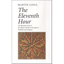 The Eleventh Hour: The spiritual crisis of the modern world in the light of tradition and prophecy by Martin Lings (2010-01-01)