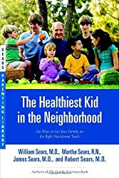 The Healthiest Kid in the Neighborhood: Ten Ways to Get Your Family on the Right Nutritional Track (Sears Parenting Library) by William Sears (2006-09-06)