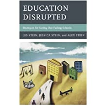 Education Disrupted: Strategies for Saving Our Failing Schools by Les Stein (2013-11-14)