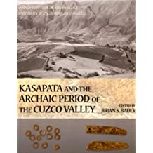 Kasapata and the Archaic Period of the Cuzco Valley (Monograph (Cotsen Paperback))
