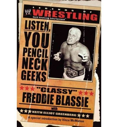 [(Legends of Wrestling: Classy Freddie Blassie - Listen, You Pencil Neck Geeks )] [Author: Keith Elliot Greenberg] [Mar-2004]