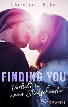 Finding you: Verliebt in meine Stiefschwester (Stepbrother-Reihe 2) von [Bößel, Christiane]