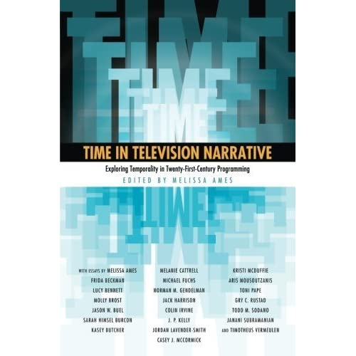 Time in Television Narrative: Exploring Temporality in Twenty-First-Century Programming (2014-12-29)