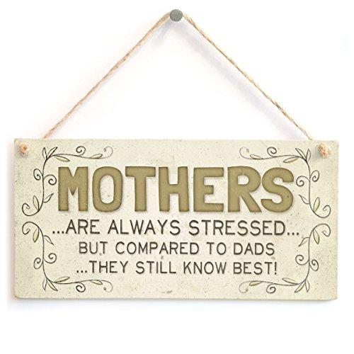 Mütter sind stets betont, aber im Vergleich zu Väter Sie wissen noch besten.–Schönes Wohnaccessoires Geschenk Schild