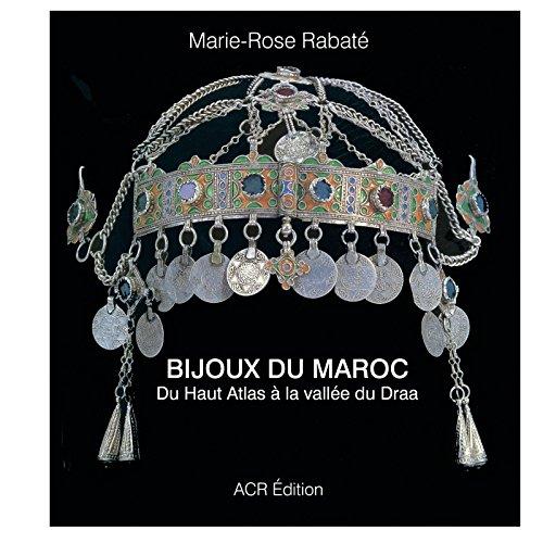 Les bijoux du Maroc : Du Haut Atlas à la vallée du Draa par Marie-Rose Rabaté