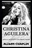 Christina Aguilera Adult Activity Coloring Book (Christina Aguilera Adult Coloring Books, Band 0)