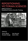 Repositioning Victorian Sciences: Shifting Centres in Nineteenth-Century Thinking (Anthem Nineteenth-Century Series)